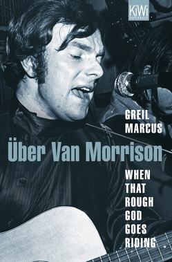 When That Rough God Goes Riding. Über Van Morrison von Lösch,  Conny, Marcus,  Greil