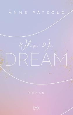 When We Dream von Pätzold,  Anne