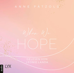 When We Hope von Landa,  Leonie, Pätzold,  Anne