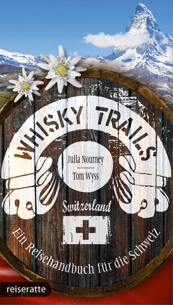 Whisky Trails Schweiz von Nourney,  Julia, Wyss,  Tom