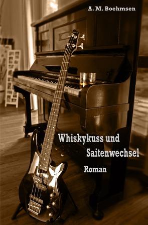Whiskykuss und Saitenwechsel von Boehmsen,  A.M.