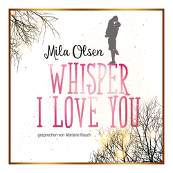 Whisper I Love You von Mila,  Olsen, Rauch,  Marlene