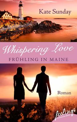 Whispering Love: Frühling in Maine von Sunday,  Kate