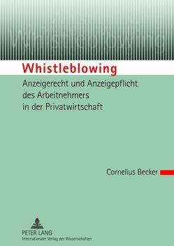 Whistleblowing – Anzeigerecht und Anzeigepflicht des Arbeitnehmers in der Privatwirtschaft von Becker,  Cornelius