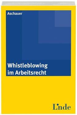 Whistleblowing im Arbeitsrecht von Aschauer,  Paula