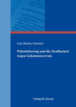 Whistleblowing und die Strafbarkeit wegen Geheimnisverrats von Schenkel,  Julia-Bianka