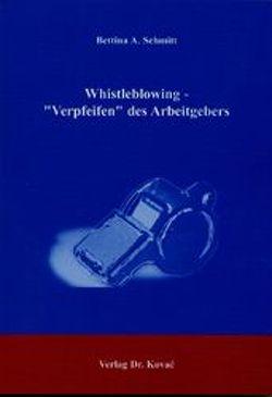 """Whistleblowing – """"Verpfeifen"""" des Arbeitgebers von Schmitt,  Bettina A"""