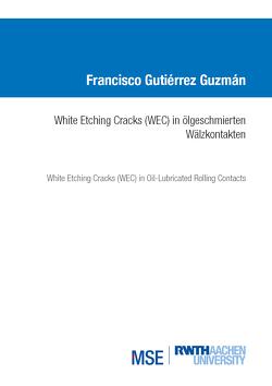 White Etching Cracks (WEC) in ölgeschmierten Wälzkontakten von Gutiérrez Guzmán,  Francisco