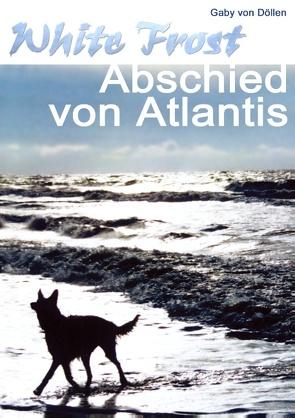 White Frost – Abschied von Atlantis von Döllen,  Gaby von, Döllen,  Peter von