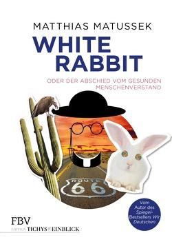 White Rabbit oder Der Abschied vom gesunden Menschenverstand von Matussek,  Matthias