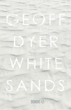 White Sands von Dyer,  Geoff, Kleiner,  Stephan