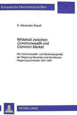 Whitehall zwischen «Commonwealth» und «Common Market» von Krauss,  Hans Alexander