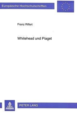 Whitehead und Piaget von Riffert,  Franz