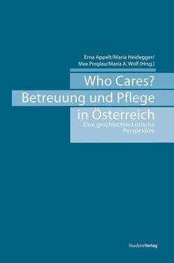 Who Cares? Betreuung und Pflege in Österreich von Appelt,  Erna, Heidegger,  Maria, Preglau,  Max, Wolf,  Maria Andrea