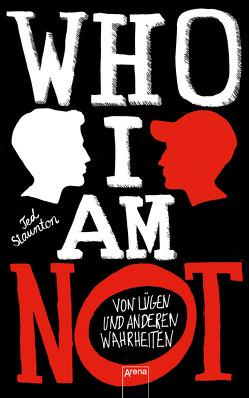 WHO I AM NOT. Von Lügen und anderen Wahrheiten von Reiter,  Bea, Staunton,  Ted