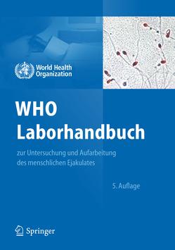 WHO Laborhandbuch von Behre,  Hermann M., Kliesch,  Sabine, Nieschlag,  Eberhard, Schlatt,  Stefan