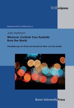 Whoever Controls Your Eyeballs Runs the World von Apitzsch,  Julia, Baumann,  Uwe, Gymnich,  Marion, Schmidt-Haberkamp,  Barbara