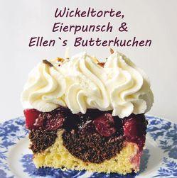 Wickeltorte, Eierpunsch & Ellen`s Butterkuchen von Hars,  Silke