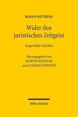 Wider den juristischen Zeitgeist von Henssler,  Martin, Höpfner,  Clemens, Ruethers,  Bernd