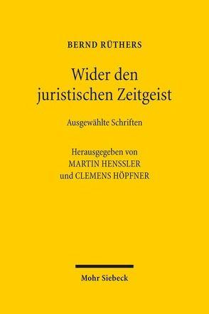 Wider den juristischen Zeitgeist – Ausgewählte Aufsätze von 1964 bis 2015 von Henssler,  Martin, Höpfner,  Clemens, Ruethers,  Bernd