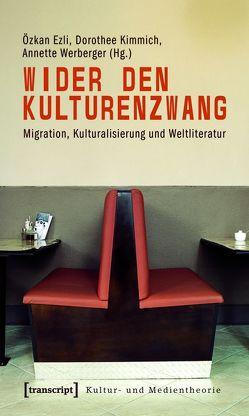 Wider den Kulturenzwang von Ezli,  Özkan, Kimmich,  Dorothee, Ulrich,  Stefanie, Werberger,  Annette