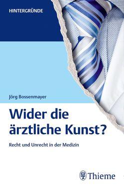 Wider die ärztliche Kunst? von Bossenmayer,  Jörg