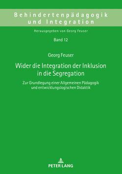 Wider die Integration der Inklusion in die Segregation von Feuser,  Georg