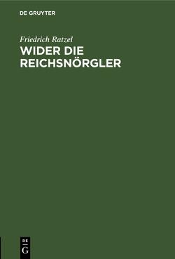 Wider die Reichsnörgler von Ratzel,  Friedrich