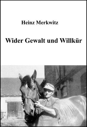 Wider Gewalt und Willkür von Merkwitz,  Heinz