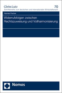 Widerrufsfolgen zwischen Rechtszuweisung und Vollharmonisierung von Fischer,  Hannes