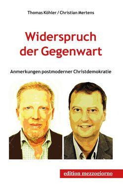 Widerspruch der Gegenwart von Köhler,  Thomas, Mertens,  Christian