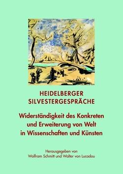Widerständigkeit des Konkreten und Erweiterung von Welt in Wissenschaften und Künsten von Kick,  Hermes Andreas, Lucadou,  Walter von, Schmitt,  Wolfram
