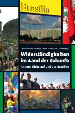 Widerständigkeiten im ›Land der Zukunft‹ von Husseini de Araújo,  Shadia, Schmitt,  Tobias, Tschorn,  Lisa