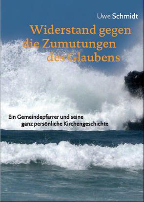 Widerstand gegen die Zumutungen des Glaubens von Schmidt,  Uwe