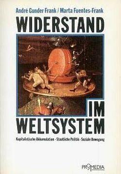 Widerstand im Weltsystem von Frank,  André G, Friessner,  Horst, Fuentes-Frank,  Marta, Hofbauer,  Hannes, Komlosy,  Andrea