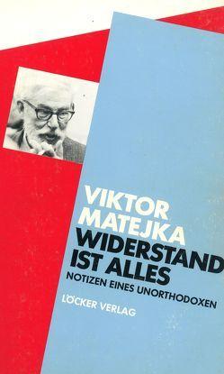 Widerstand ist alles von Matejka,  Viktor