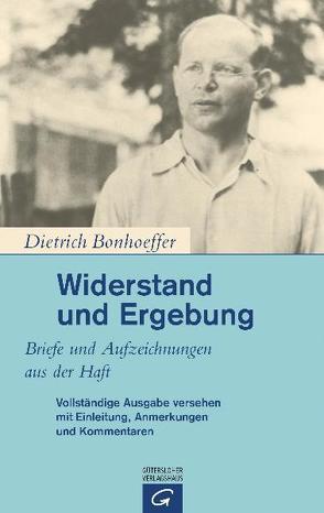 Widerstand und Ergebung von Bethge,  Eberhard, Bethge,  Renate, Bonhoeffer,  Dietrich, Gremmels,  Christian, Tödt,  Ilse