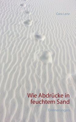 Wie Abdrücke in feuchtem Sand von Lenz,  Cora