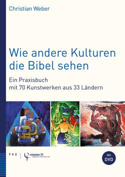 Wie andere Kulturen die Bibel sehen von mission 21, Weber,  Christian