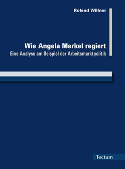 Wie Angela Merkel regiert von Willner,  Roland