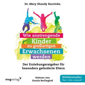 Wie anstrengende Kinder zu großartigen Erwachsenen werden von Berlinghof,  Ursula, Sheedy Kurcinka,  Mary