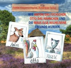 Wie Anton das Füchschen, Otto das Hähnchen und die Maus Elsa Wilhelmine Freunde wurden von Hagenschulte,  Jutta