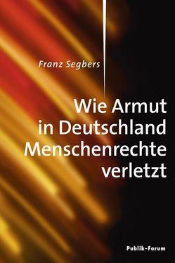 Wie Armut in Deutschland Menschenrechte verletzt von Segbers,  Franz
