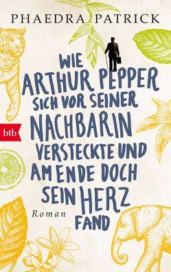 Wie Arthur Pepper sich vor seiner Nachbarin versteckte und am Ende doch sein Herz fand von Brammertz,  Beate, Brammertz,  Ute, Patrick,  Phaedra