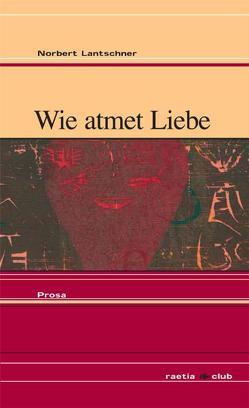 Wie atmet Liebe von Lantschner,  Norbert