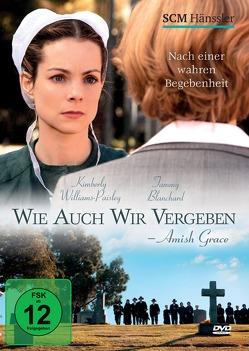 Wie auch wir vergeben – Amish Grace von Blanchard,  Tammy, Williams-Paisley,  Kimberly