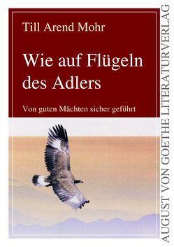 Wie auf Flügeln des Adlers von Mohr,  Till Arend