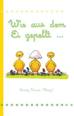 Wie aus dem Ei gepellt … von Penner,  Sandy
