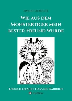Wie aus dem Monstertiger mein bester Freund wurde von Pielartzik,  Comic 81,  Jennifer, Schmeißer,  Jürgen, Ulbricht,  Larissa, Ulbricht,  Simone