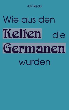 Wie aus den Kelten die Germanen wurden von Reda,  A M